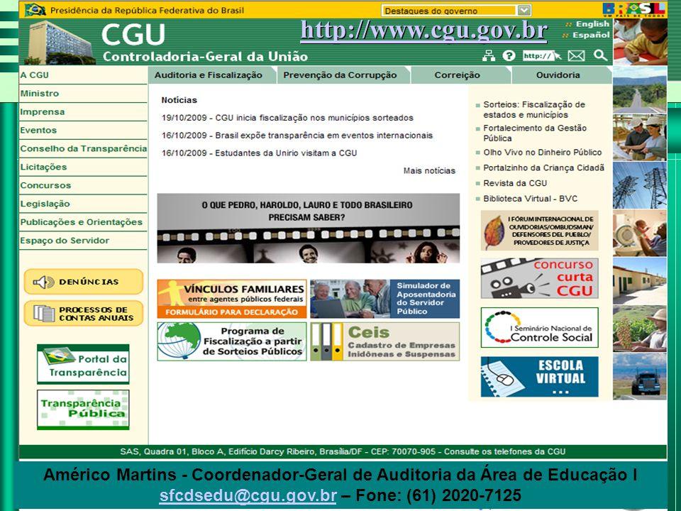 Américo Martins - Coordenador-Geral de Auditoria da Área de Educação I sfcdsedu@cgu.gov.brsfcdsedu@cgu.gov.br – Fone: (61) 2020-7125 http://www.cgu.gov.br