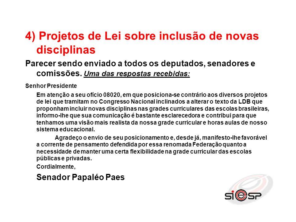 4) Projetos de Lei sobre inclusão de novas disciplinas Parecer sendo enviado a todos os deputados, senadores e comissões.