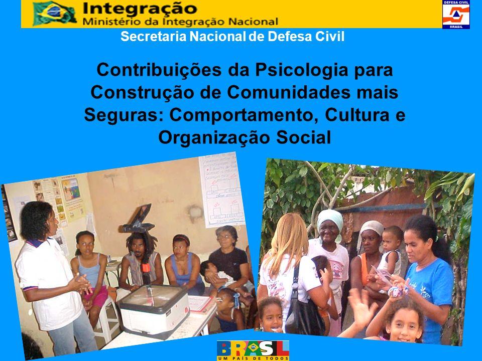 Contribuições da Psicologia para Construção de Comunidades mais Seguras: Comportamento, Cultura e Organização Social Secretaria Nacional de Defesa Civ