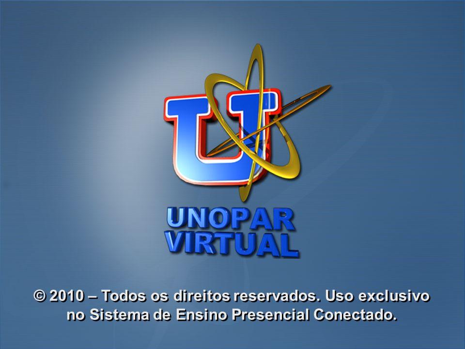 © 2010 – Todos os direitos reservados. Uso exclusivo no Sistema de Ensino Presencial Conectado.
