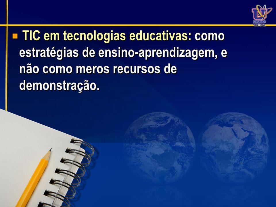 TIC em tecnologias educativas: como estratégias de ensino-aprendizagem, e não como meros recursos de demonstração.