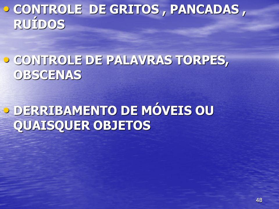 48 CONTROLE DE GRITOS, PANCADAS, RUÍDOS CONTROLE DE GRITOS, PANCADAS, RUÍDOS CONTROLE DE PALAVRAS TORPES, OBSCENAS CONTROLE DE PALAVRAS TORPES, OBSCEN