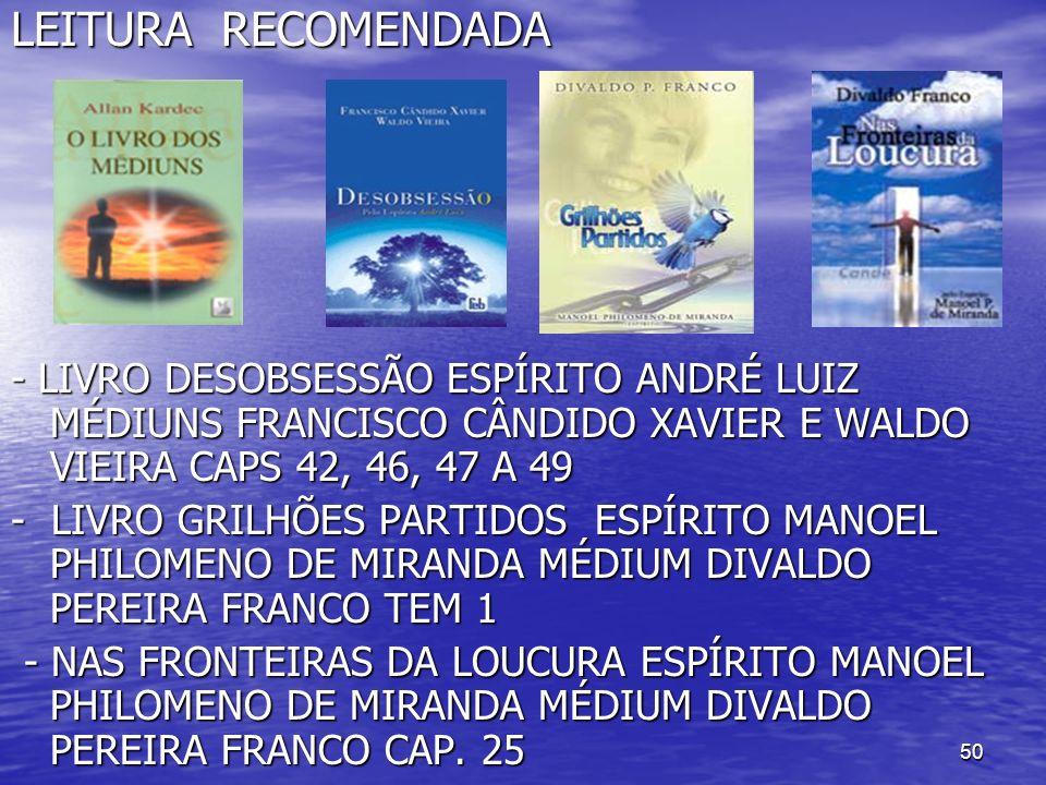50 LEITURA RECOMENDADA - LIVRO DESOBSESSÃO ESPÍRITO ANDRÉ LUIZ MÉDIUNS FRANCISCO CÂNDIDO XAVIER E WALDO VIEIRA CAPS 42, 46, 47 A 49 - LIVRO GRILHÕES P