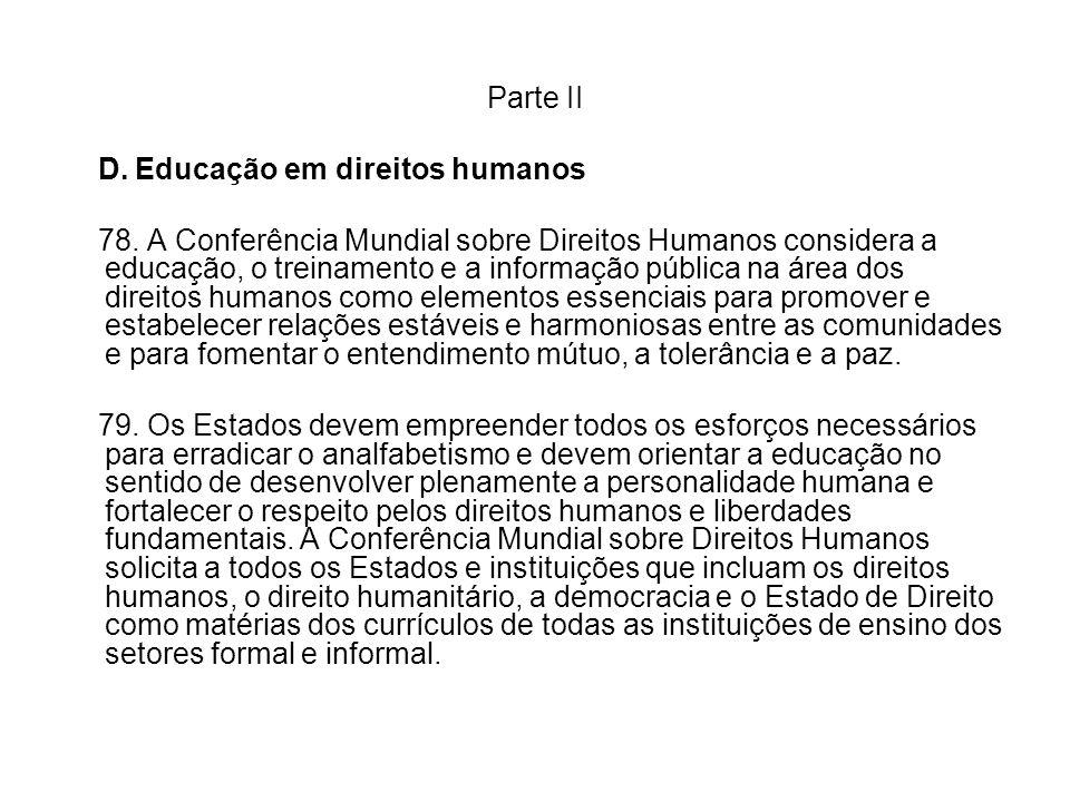Parte II D. Educação em direitos humanos 78. A Conferência Mundial sobre Direitos Humanos considera a educação, o treinamento e a informação pública n