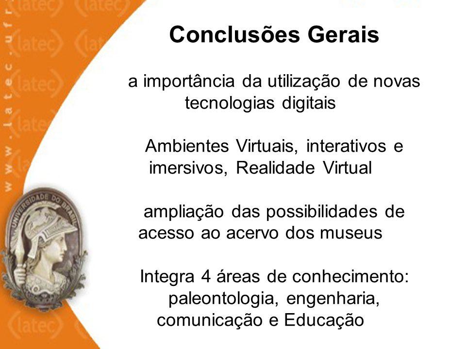 Conclusões Gerais a importância da utilização de novas tecnologias digitais Ambientes Virtuais, interativos e imersivos, Realidade Virtual ampliação d