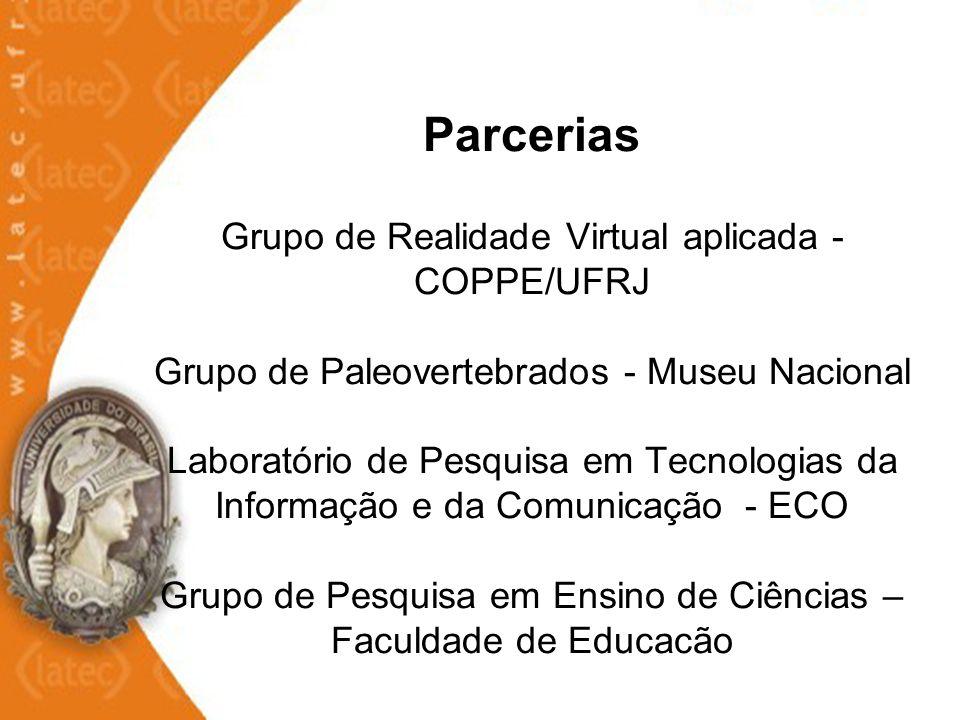 Parcerias Grupo de Realidade Virtual aplicada - COPPE/UFRJ Grupo de Paleovertebrados - Museu Nacional Laboratório de Pesquisa em Tecnologias da Inform