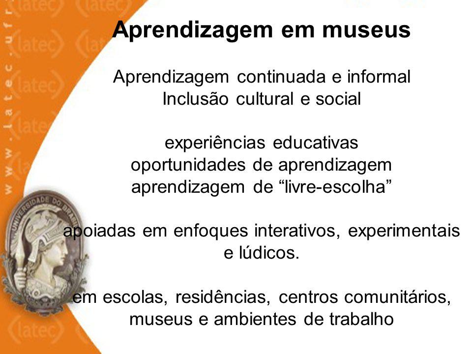 Aprendizagem em museus Aprendizagem continuada e informal Inclusão cultural e social experiências educativas oportunidades de aprendizagem aprendizagem de livre-escolha apoiadas em enfoques interativos, experimentais e lúdicos.