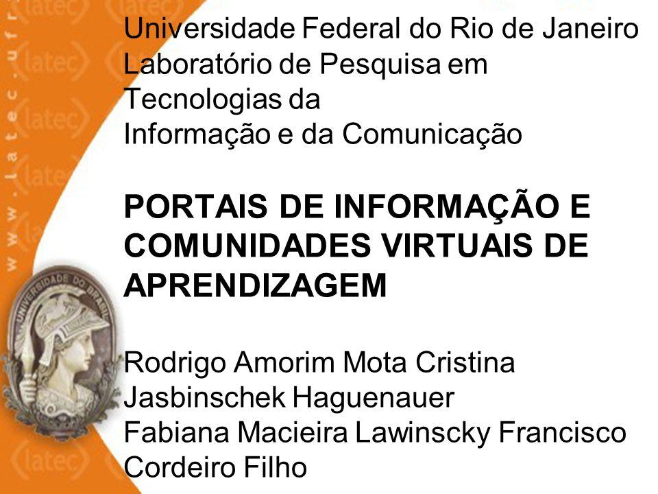 Universidade Federal do Rio de Janeiro Laboratório de Pesquisa em Tecnologias da Informação e da Comunicação PORTAIS DE INFORMAÇÃO E COMUNIDADES VIRTU