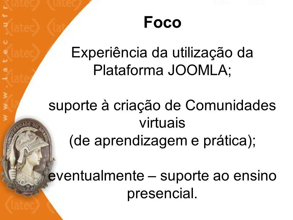 Foco Experiência da utilização da Plataforma JOOMLA; suporte à criação de Comunidades virtuais (de aprendizagem e prática); eventualmente – suporte ao