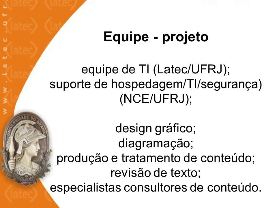 Equipe - projeto equipe de TI (Latec/UFRJ); suporte de hospedagem/TI/segurança) (NCE/UFRJ); design gráfico; diagramação; produção e tratamento de cont