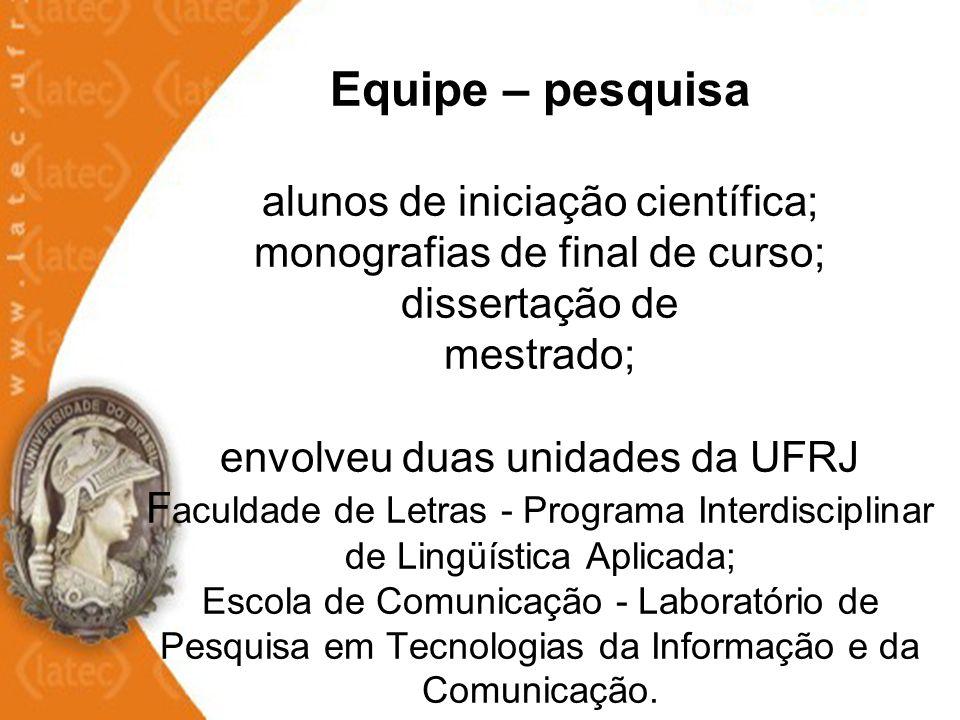 Equipe – pesquisa alunos de iniciação científica; monografias de final de curso; dissertação de mestrado; envolveu duas unidades da UFRJ F aculdade de