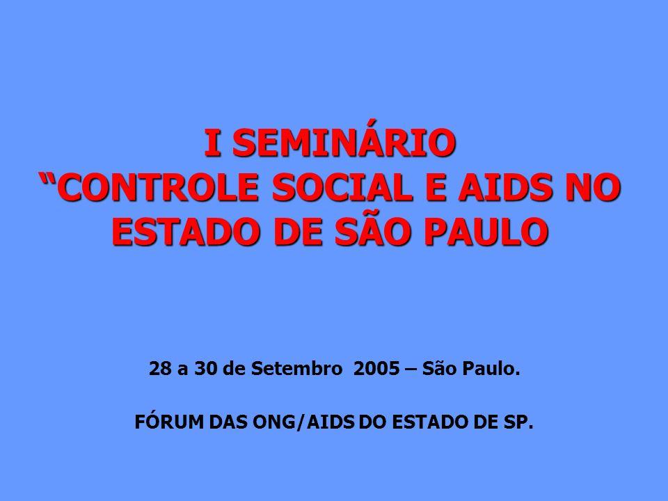 I SEMINÁRIO CONTROLE SOCIAL E AIDS NO ESTADO DE SÃO PAULO 28 a 30 de Setembro 2005 – São Paulo. FÓRUM DAS ONG/AIDS DO ESTADO DE SP.