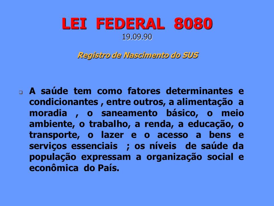 LEI FEDERAL 8080 19.09.90 Registro de Nascimento do SUS A saúde tem como fatores determinantes e condicionantes, entre outros, a alimentação a moradia