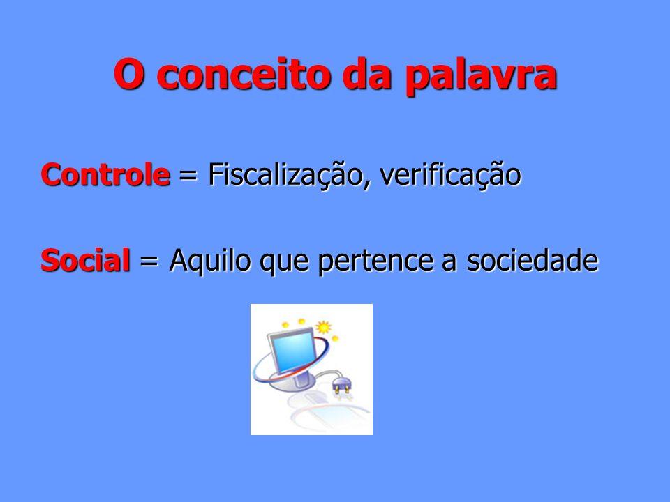 O conceito da palavra Controle = Fiscalização, verificação Social = Aquilo que pertence a sociedade