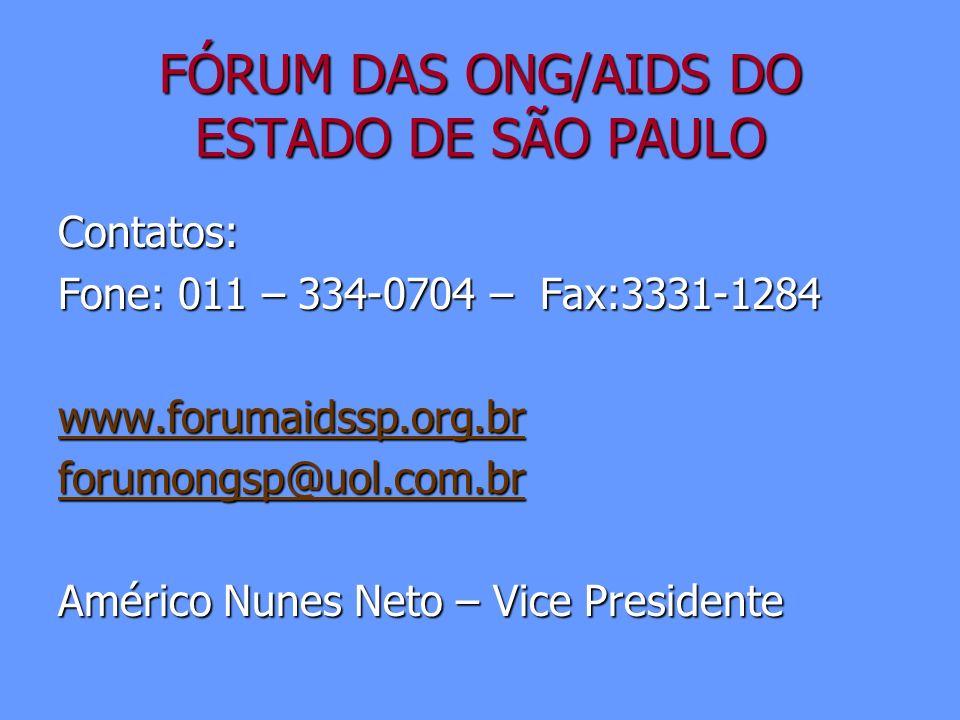 FÓRUM DAS ONG/AIDS DO ESTADO DE SÃO PAULO Contatos: Fone: 011 – 334-0704 – Fax:3331-1284 www.forumaidssp.org.br forumongsp@uol.com.br Américo Nunes Ne