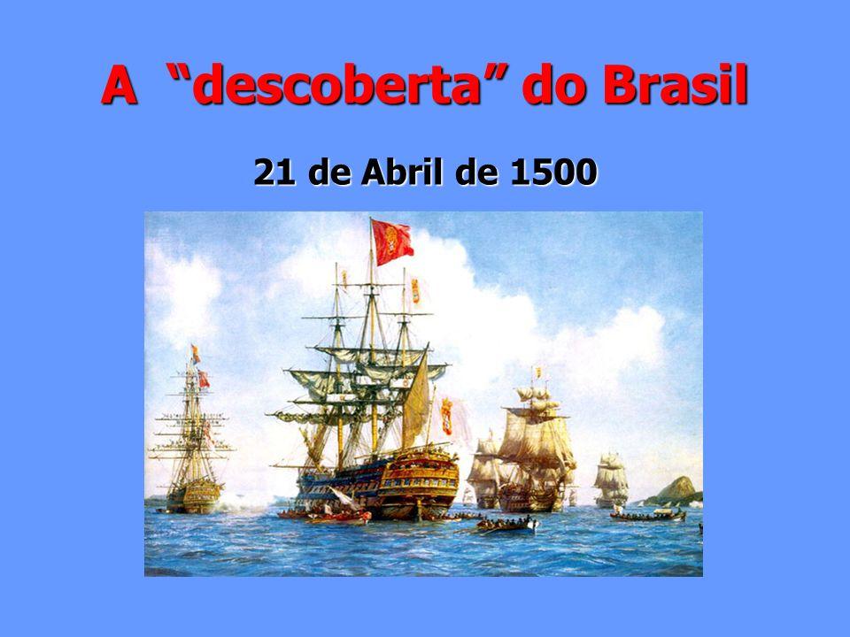 A descoberta do Brasil 21 de Abril de 1500