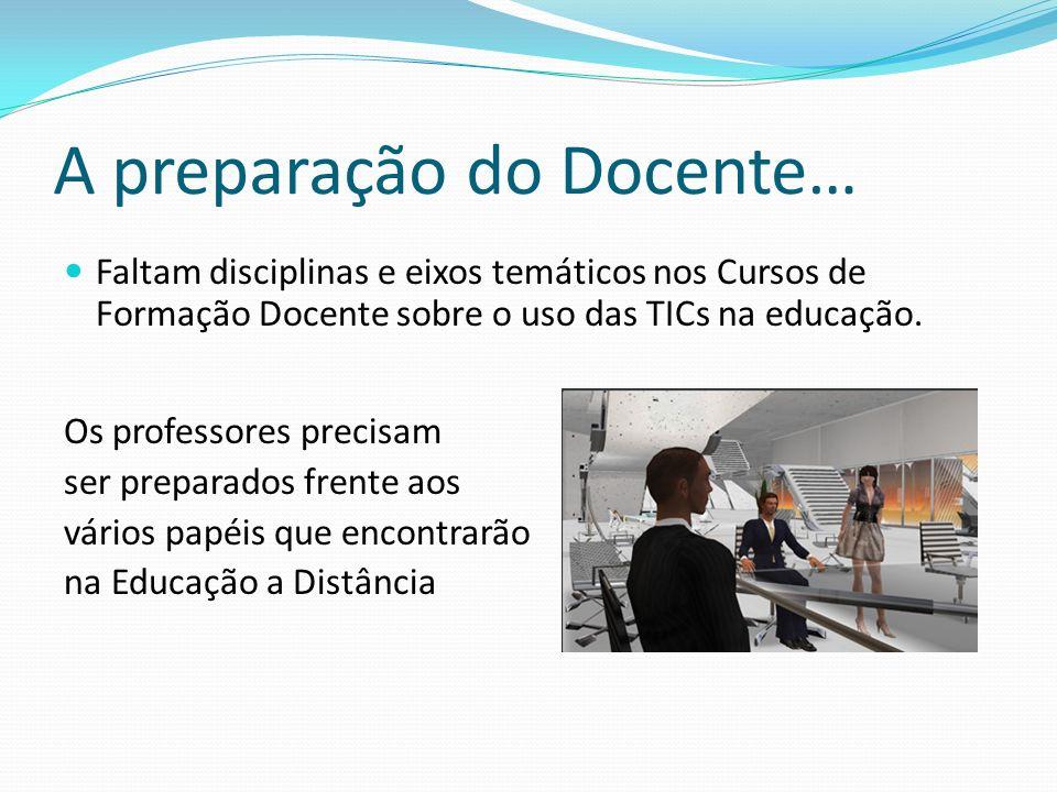 A preparação do Docente… Faltam disciplinas e eixos temáticos nos Cursos de Formação Docente sobre o uso das TICs na educação. Os professores precisam