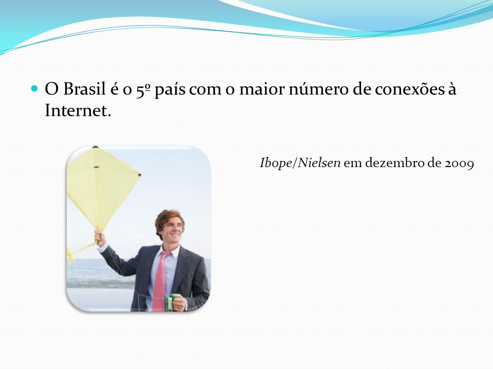 O Brasil é o 5º país com o maior número de conexões à Internet. Ibope/Nielsen em dezembro de 2009