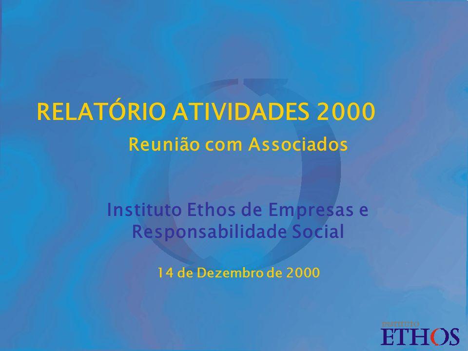 RELATÓRIO ATIVIDADES 2000 Reunião com Associados Instituto Ethos de Empresas e Responsabilidade Social 14 de Dezembro de 2000