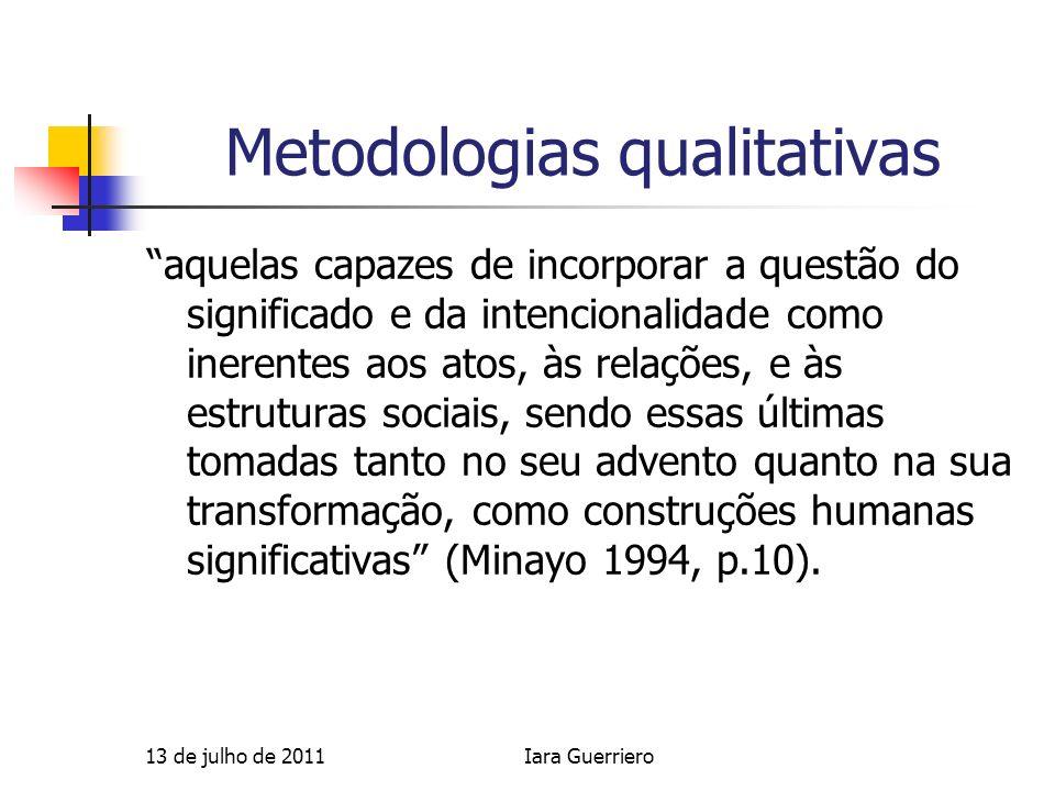 13 de julho de 2011Iara Guerriero Metodologias qualitativas aquelas capazes de incorporar a questão do significado e da intencionalidade como inerente