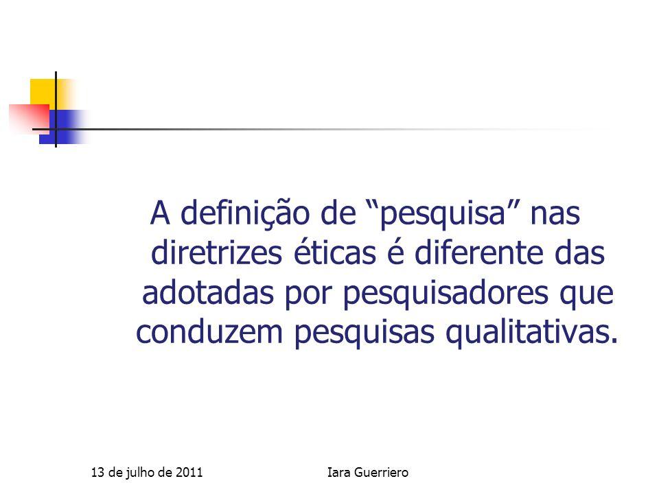 13 de julho de 2011Iara Guerriero A definição de pesquisa nas diretrizes éticas é diferente das adotadas por pesquisadores que conduzem pesquisas qual
