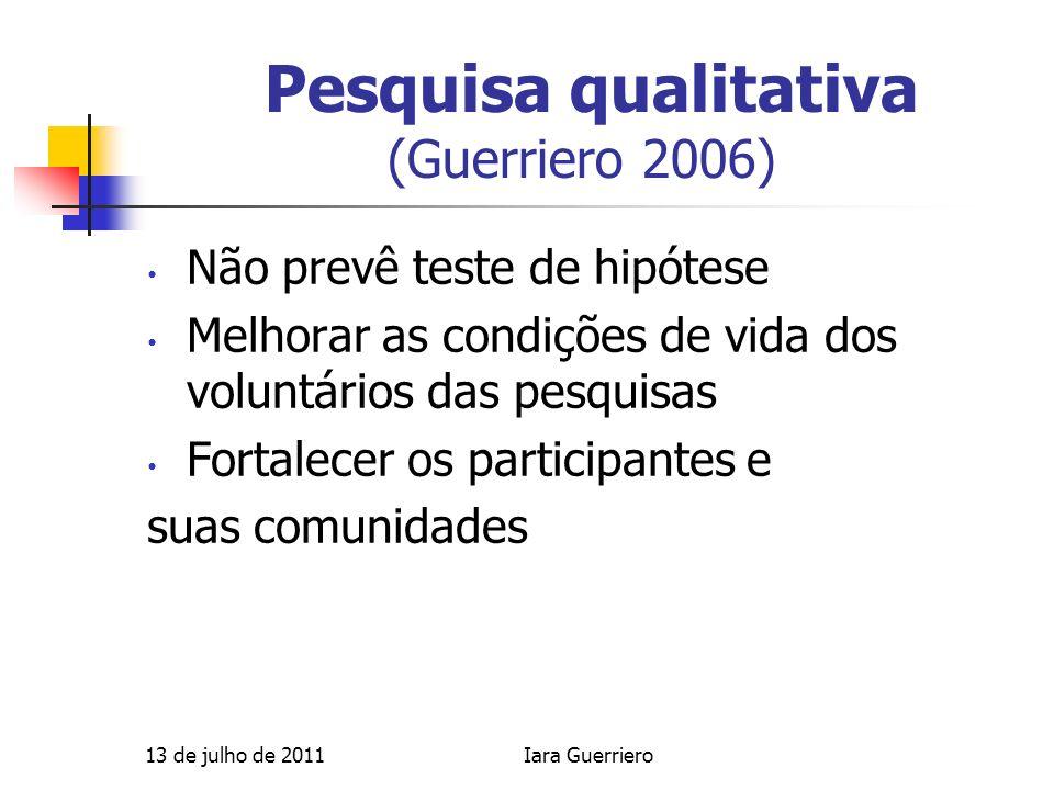 Pesquisa qualitativa (Guerriero 2006) Não prevê teste de hipótese Melhorar as condições de vida dos voluntários das pesquisas Fortalecer os participan