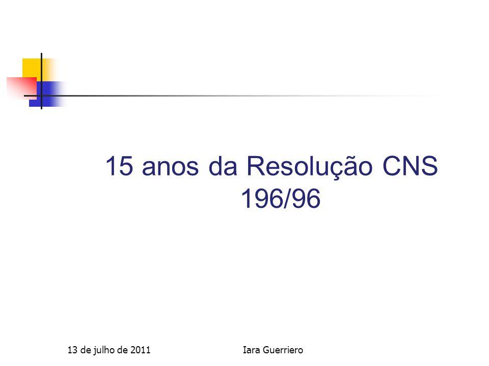 13 de julho de 2011Iara Guerriero 15 anos da Resolução CNS 196/96