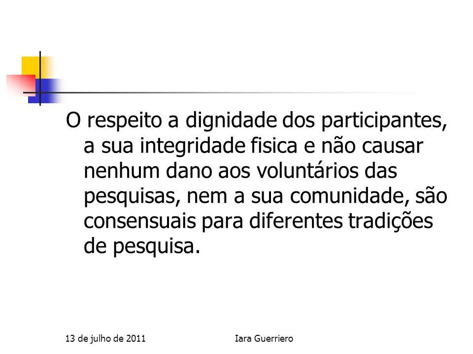 O respeito a dignidade dos participantes, a sua integridade fisica e não causar nenhum dano aos voluntários das pesquisas, nem a sua comunidade, são c
