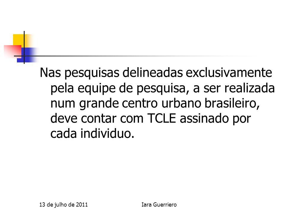 Nas pesquisas delineadas exclusivamente pela equipe de pesquisa, a ser realizada num grande centro urbano brasileiro, deve contar com TCLE assinado po