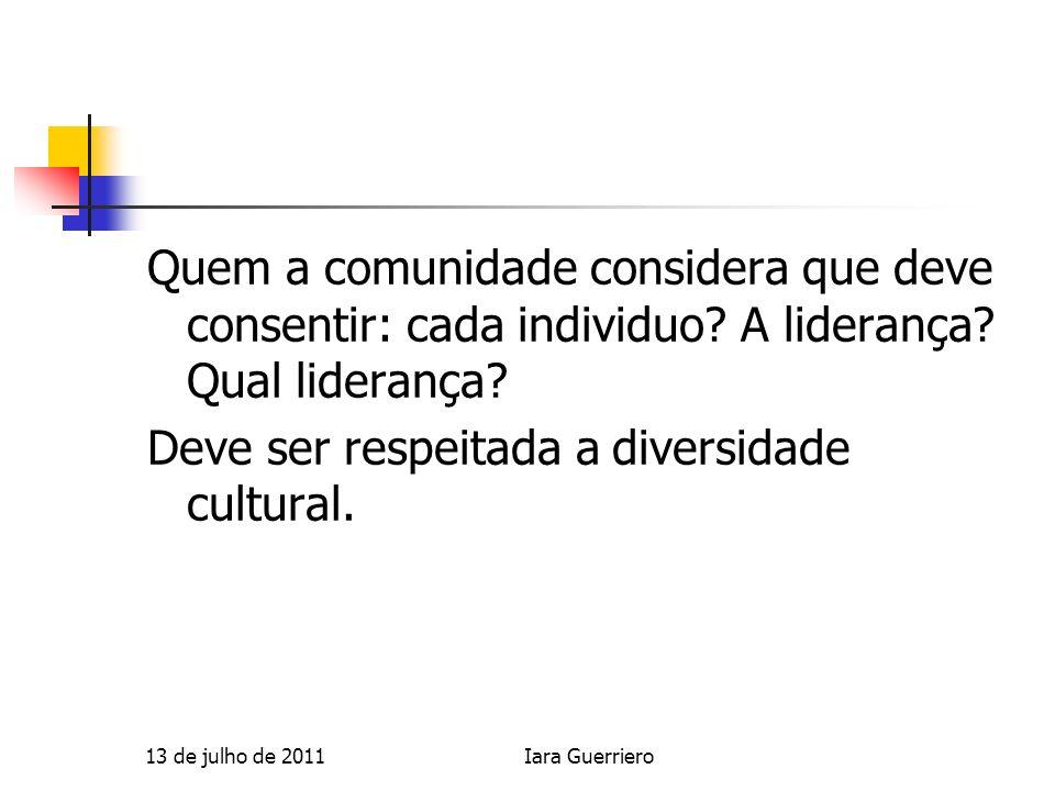 Quem a comunidade considera que deve consentir: cada individuo? A liderança? Qual liderança? Deve ser respeitada a diversidade cultural. 13 de julho d