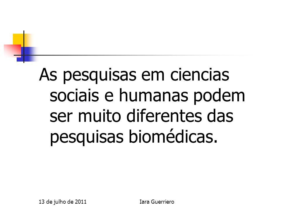 As pesquisas em ciencias sociais e humanas podem ser muito diferentes das pesquisas biomédicas. 13 de julho de 2011Iara Guerriero