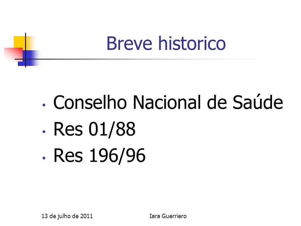 Breve historico Conselho Nacional de Saúde Res 01/88 Res 196/96 13 de julho de 2011Iara Guerriero