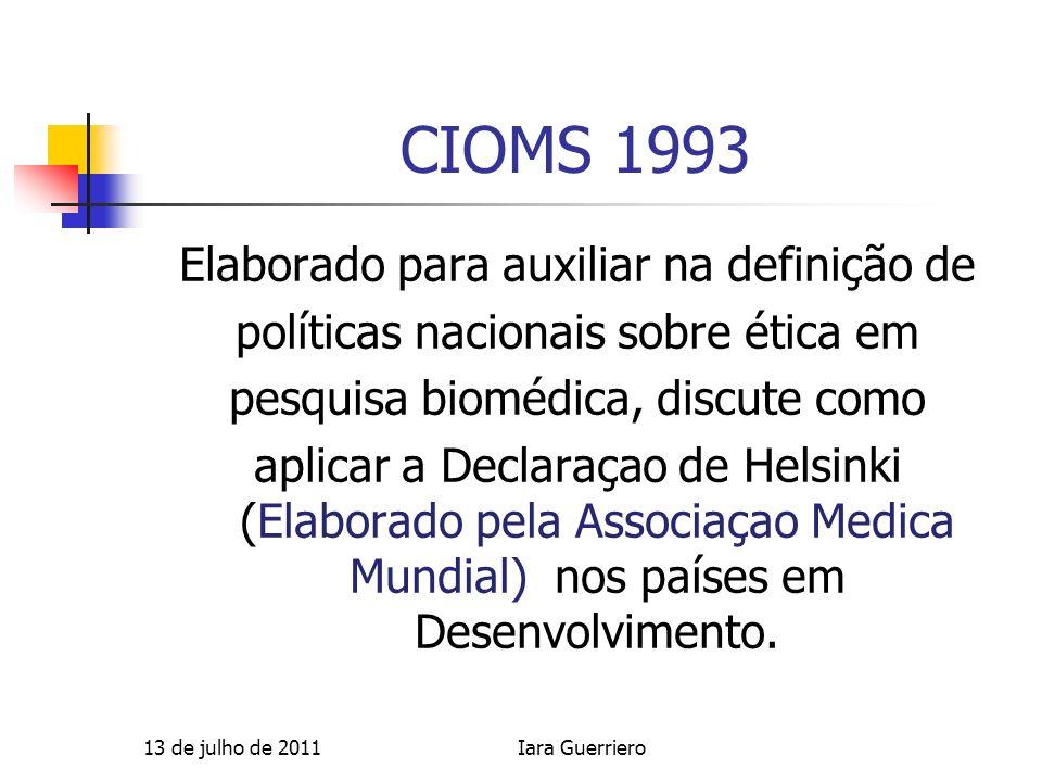 CIOMS 1993 Elaborado para auxiliar na definição de políticas nacionais sobre ética em pesquisa biomédica, discute como aplicar a Declaraçao de Helsink