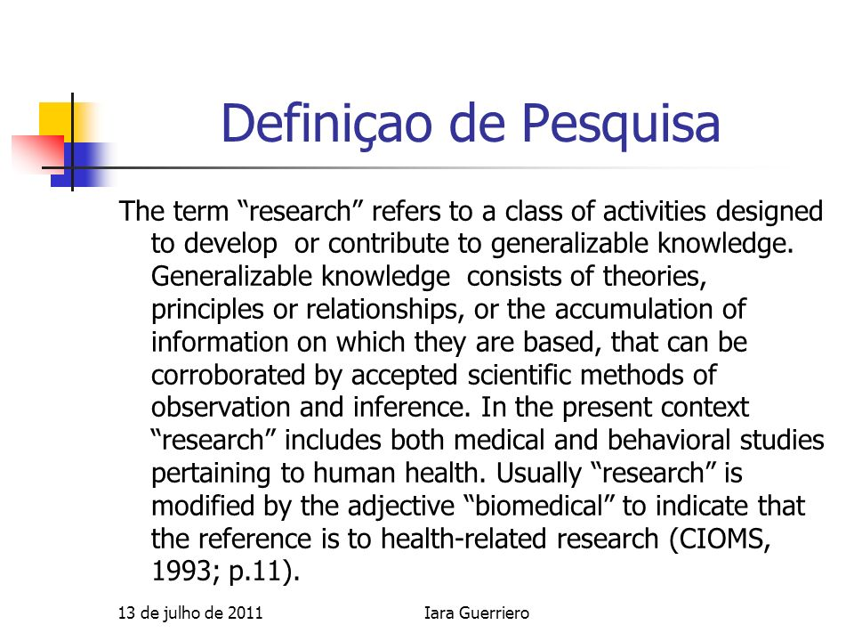Definiçao de Pesquisa The term research refers to a class of activities designed to develop or contribute to generalizable knowledge. Generalizable kn