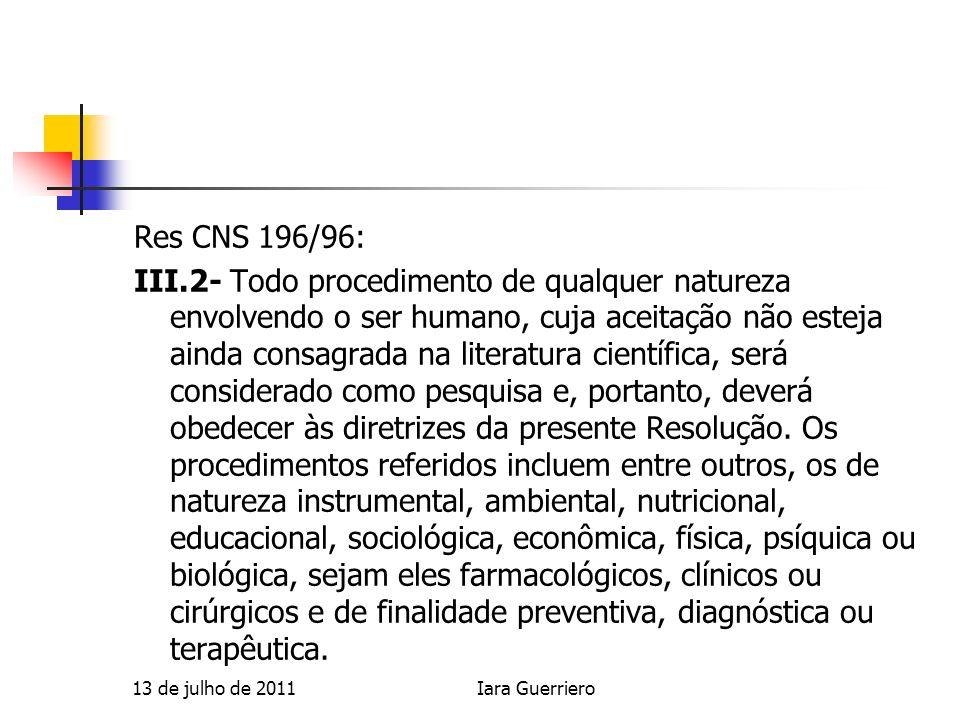 Res CNS 196/96: III.2- Todo procedimento de qualquer natureza envolvendo o ser humano, cuja aceitação não esteja ainda consagrada na literatura cientí
