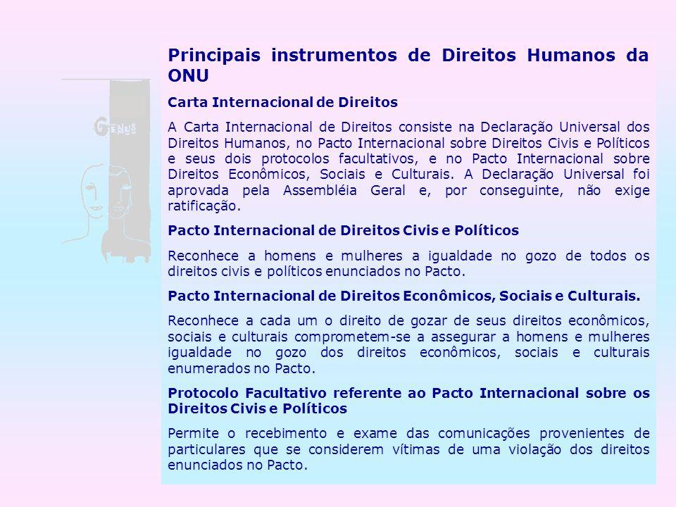 Principais instrumentos de Direitos Humanos da ONU Carta Internacional de Direitos A Carta Internacional de Direitos consiste na Declaração Universal