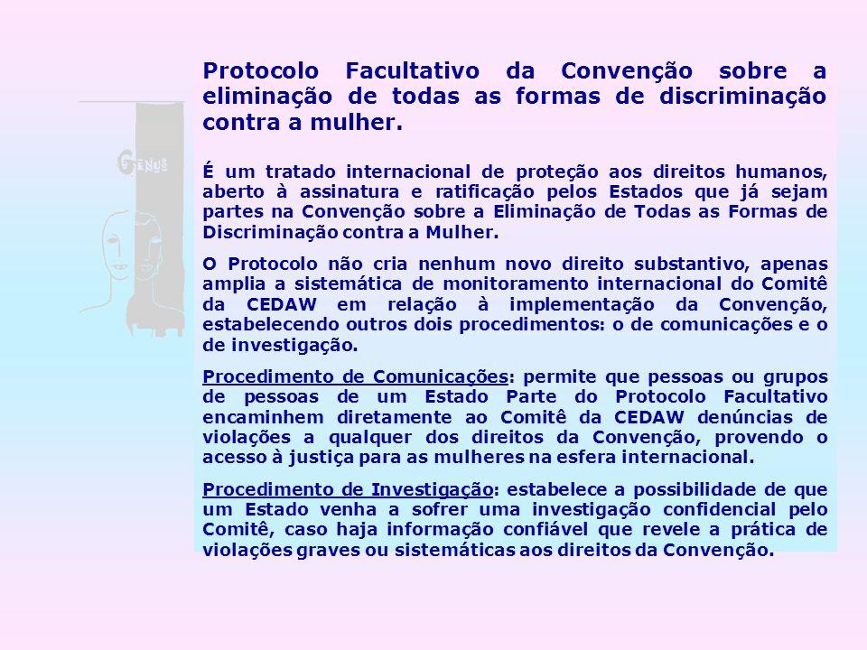 Protocolo Facultativo da Convenção sobre a eliminação de todas as formas de discriminação contra a mulher. É um tratado internacional de proteção aos