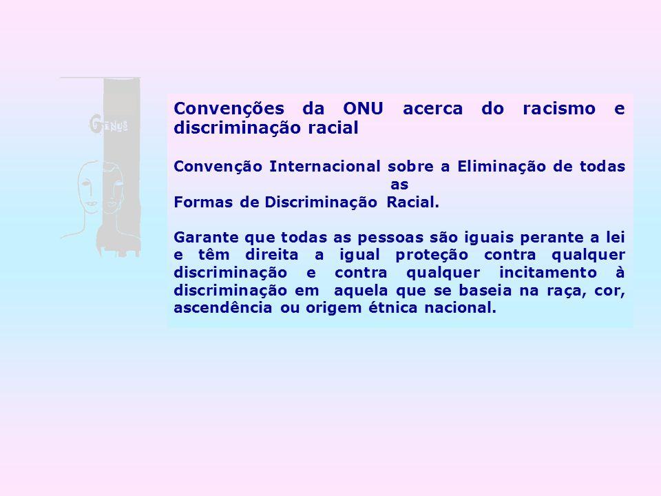 Convenções da ONU acerca do racismo e discriminação racial Convenção Internacional sobre a Eliminação de todas as Formas de Discriminação Racial. Gara