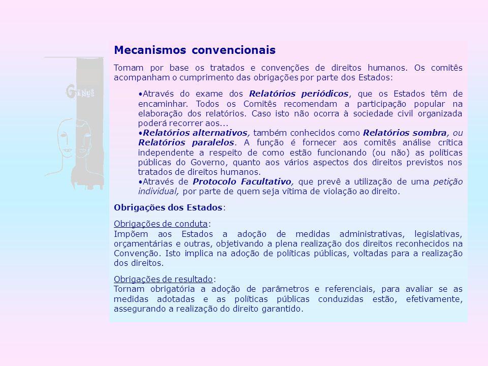Mecanismos convencionais Tomam por base os tratados e convenções de direitos humanos. Os comitês acompanham o cumprimento das obrigações por parte dos