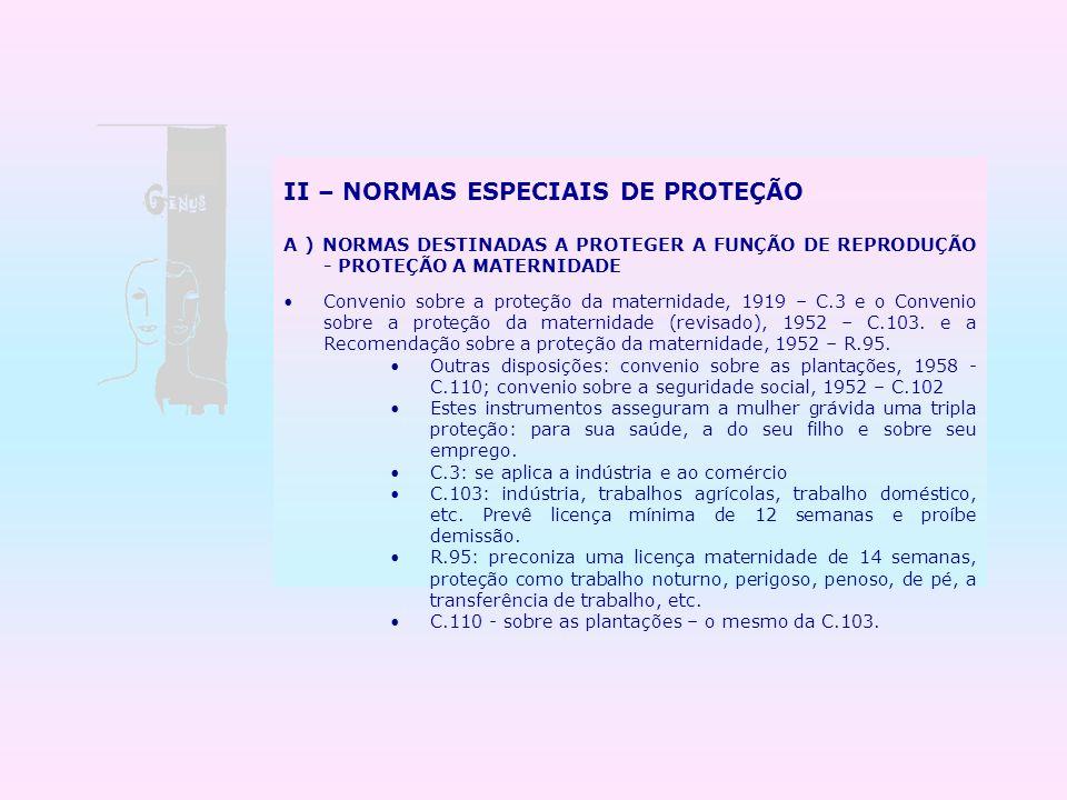 II – NORMAS ESPECIAIS DE PROTEÇÃO A ) NORMAS DESTINADAS A PROTEGER A FUNÇÃO DE REPRODUÇÃO - PROTEÇÃO A MATERNIDADE Convenio sobre a proteção da matern
