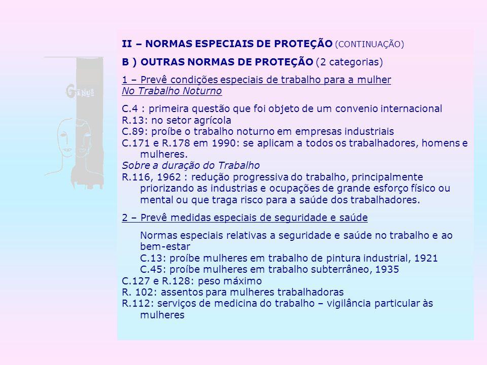 II – NORMAS ESPECIAIS DE PROTEÇÃO (CONTINUAÇÃO) B ) OUTRAS NORMAS DE PROTEÇÃO (2 categorias) 1 – Prevê condições especiais de trabalho para a mulher N