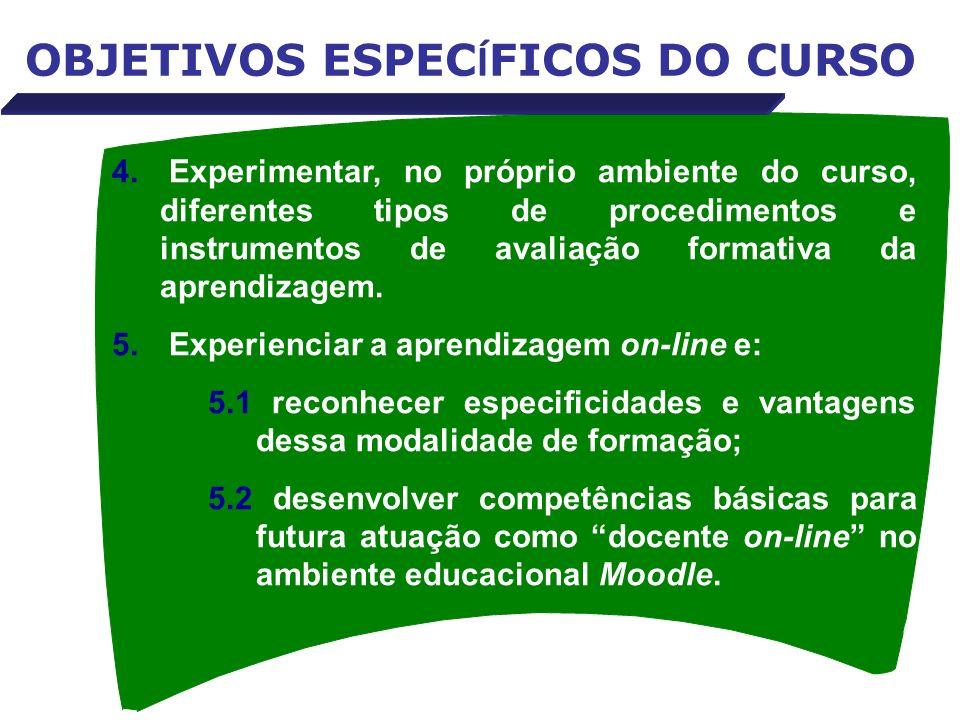 OBJETIVOS ESPEC Í FICOS DO CURSO 4. Experimentar, no próprio ambiente do curso, diferentes tipos de procedimentos e instrumentos de avaliação formativ