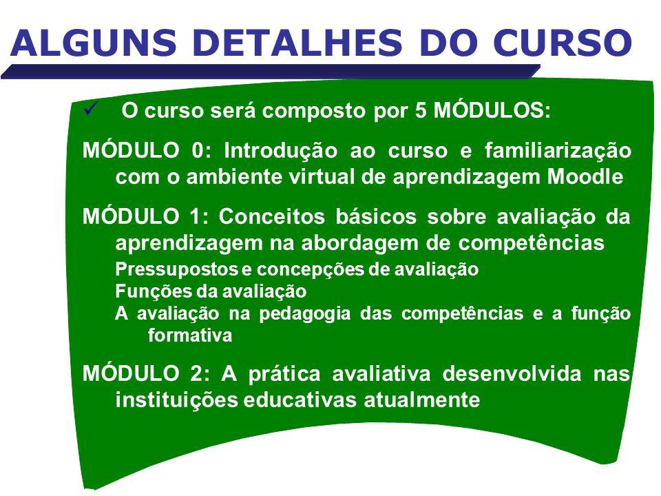 ALGUNS DETALHES DO CURSO O curso será composto por 5 MÓDULOS: MÓDULO 0: Introdução ao curso e familiarização com o ambiente virtual de aprendizagem Mo