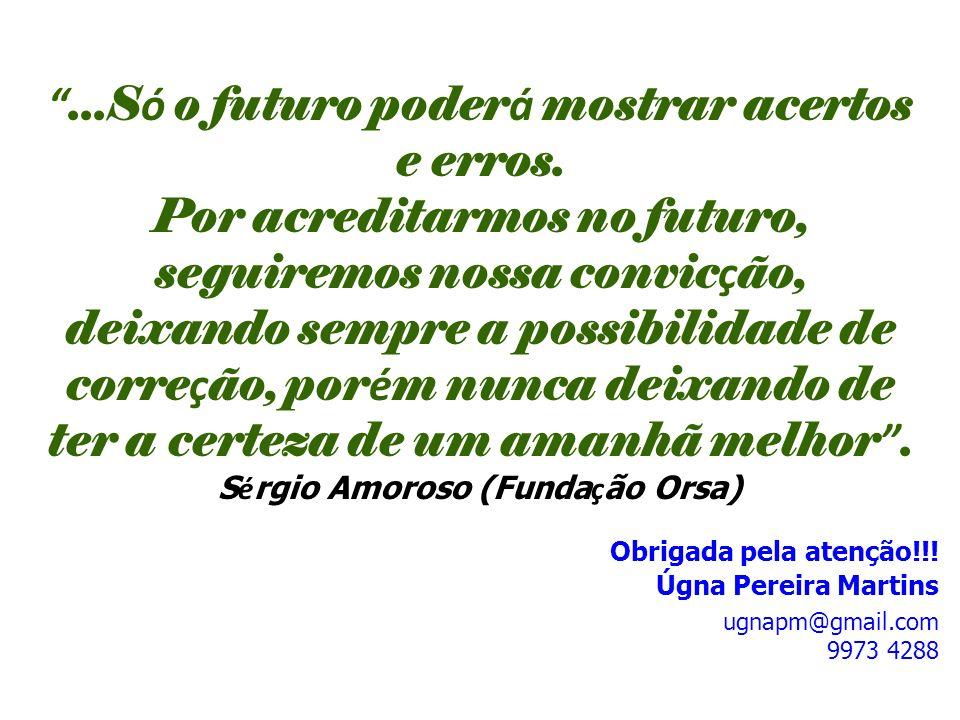 ...S ó o futuro poder á mostrar acertos e erros. Por acreditarmos no futuro, seguiremos nossa convic ç ão, deixando sempre a possibilidade de corre ç