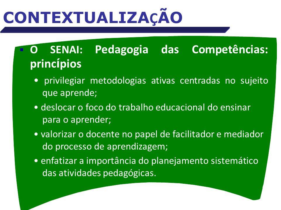 O SENAI: Pedagogia das Competências: princ í pios privilegiar metodologias ativas centradas no sujeito que aprende; deslocar o foco do trabalho educac