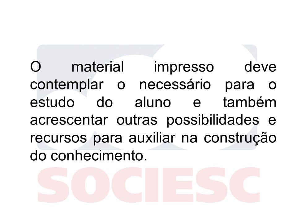 O material impresso deve contemplar o necessário para o estudo do aluno e também acrescentar outras possibilidades e recursos para auxiliar na constru