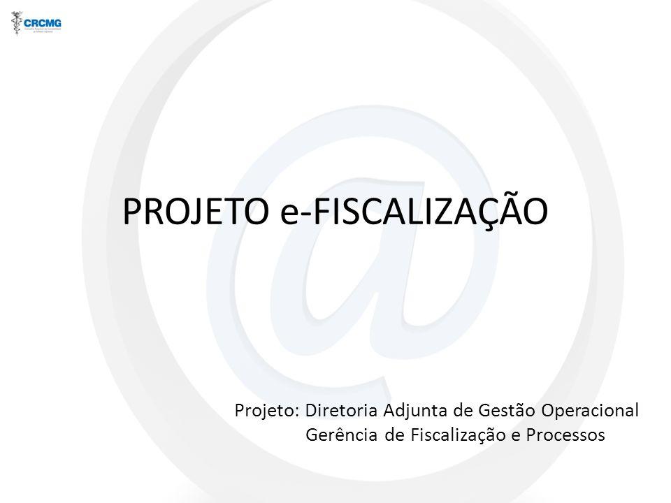 PROJETO e-FISCALIZAÇÃO Projeto: Diretoria Adjunta de Gestão Operacional Gerência de Fiscalização e Processos