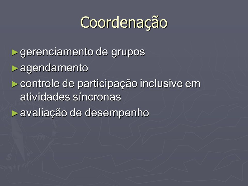 Coordenação gerenciamento de grupos gerenciamento de grupos agendamento agendamento controle de participação inclusive em atividades síncronas control