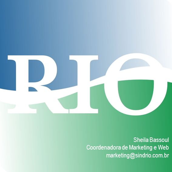 Sheila Bassoul Coordenadora de Marketing e Web marketing@sindrio.com.br