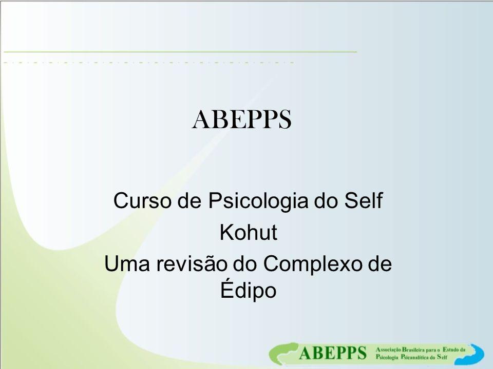 ABEPPS Curso de Psicologia do Self Kohut Uma revisão do Complexo de Édipo